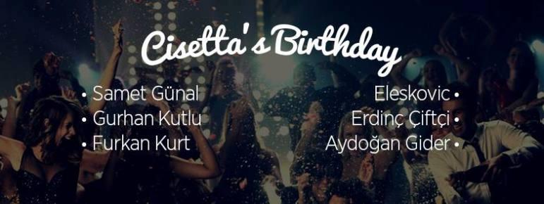 20 Ağustos 2015 Perşembe  20:00 Cisetta's Birthday @ Kiki Ortaköy