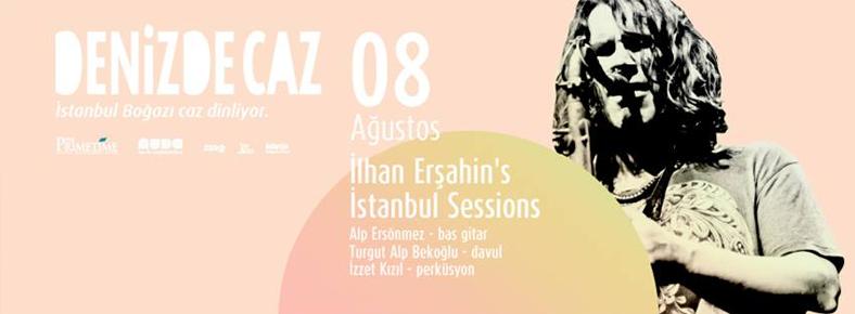 8 Ağustos 2015 Cumartesi 19:00İlhan Erşahin's Istanbul Sessions @ Denizde Caz