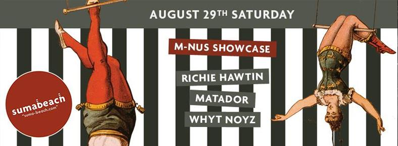 29 Ağustos 2015 Cumartesi 22:00 MINUS Showcase: RICHIE HAWTIN, MATADOR & WHYT NOYZ @ Suma Beach