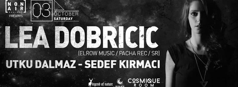 3 Ekim 2015 Cumartesi 00:00 Lea Dobricic @ Cosmique Room