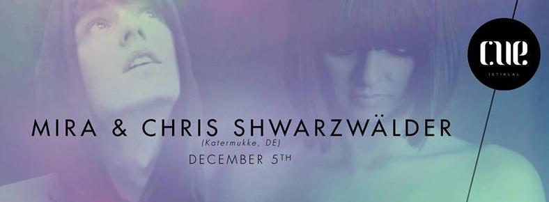 5 Aralık 2015 Cumartesi 22:00 Mira & Chris Schwarzwalder @ Cue