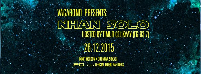 BONUS 26 Aralık 2015 Cumartesi 22:00 Nhan Solo @ Vagabond Alsancak