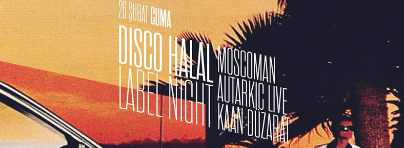 26 Şubat 2016 Cuma 23:00 Disco Halal Label Night @ minimüzikhol