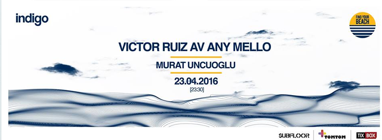 23 Nisan 2016 Cumartesi 23:00 Victor Ruiz AV Any Mello @ indigo