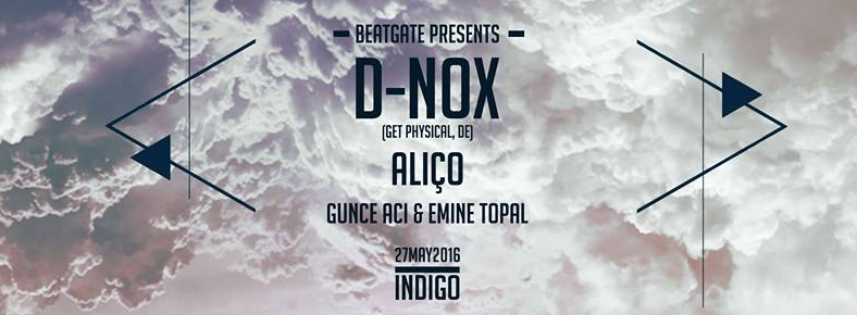 27 Mayıs 2016 Cuma 23:30 D-Nox @ indigo