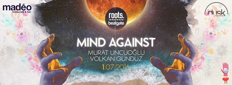 BONUS 1 Temmuz 2016 Cuma 23:00 Mind Against @ Madeo Beach Alaçatı