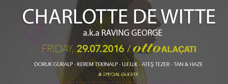 BONUS 29 Temmuz 2016 Cuma 23:00 Charlotte De Witte aka Raving George @ ottoALAÇATI