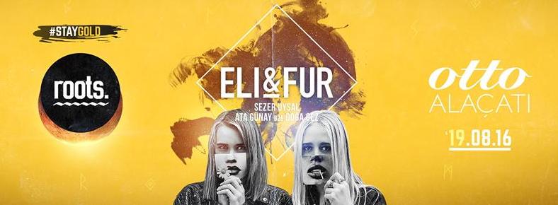19 Ağustos 2016 Cuma 23:00 Eli & Fur @ ottoALAÇATI