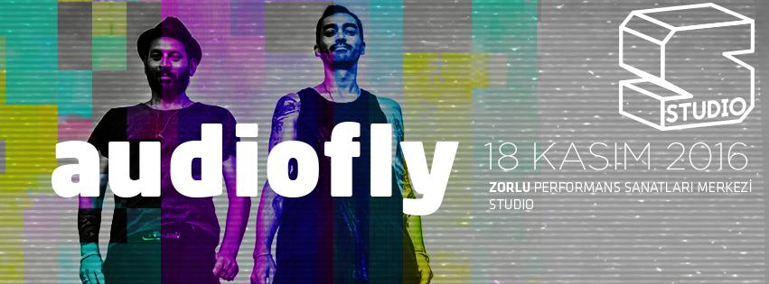 18 Kasım 2016 Cuma 22:00 Audiofly @ Zorlu PSM